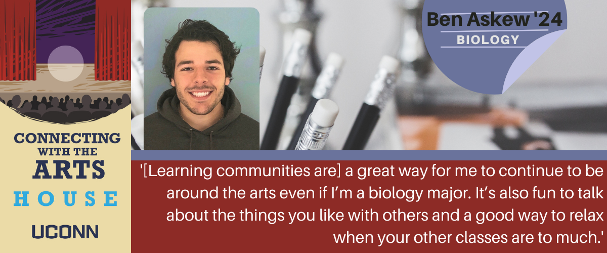 Ben: [Learning communities are] a great way for me to continue to be around the arts even if I'm a biology major. It's also fun to talk about the things you like with others and a good way to relax when your other classes are to much.